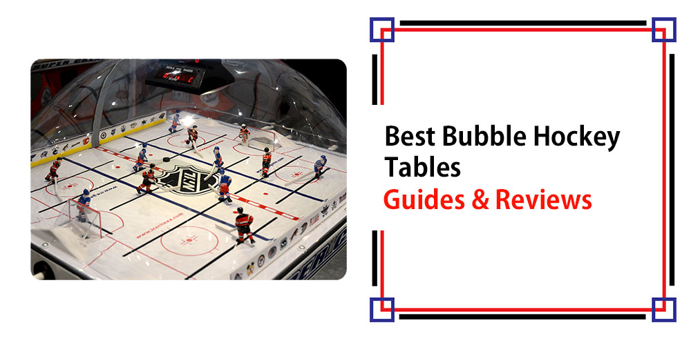 Best Bubble Hockey Tables – Guide and Reviews